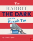 Image for The rabbit, the dark and the biscuit tin