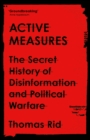 Image for Active measures  : the secret history of disinformation and political warfare