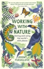 Image for Working with nature  : saving and using the world's wild places