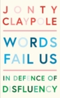 Image for Words fail us  : in defence of disfluency