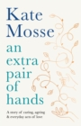 Image for An extra pair of hands  : a story of caring, ageing & everyday acts of love