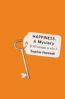 Image for Happiness, a mystery & 66 attempts to solve it
