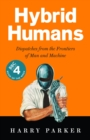 Image for Hybrid humans  : dispatches from the frontiers of man and machine