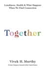Image for Together : Loneliness, Health and What Happens When We Find Connection