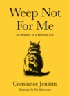Image for Weep not for me  : in memory of a beloved cat