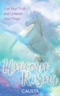 Image for Unicorn rising  : live your truth and unleash your magic