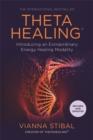 Image for Theta healing  : introducing an extraordinary energy healing modality