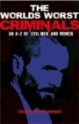 Image for The world's worst criminals  : an A-Z of evil men and women