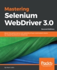 Image for Mastering Selenium WebDriver 3.0: boost the performance and reliability of your automated checks by mastering Selenium WebDriver