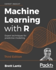 Image for Machine learning with R  : expert techniques for predictive modeling