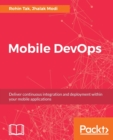 Image for Mobile DevOps : Deliver continuous integration and deployment within your mobile applications