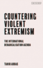Image for Countering Violent Extremism : The International Deradicalisation Agenda