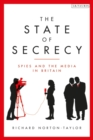 Image for The state of secrecy  : spies and the media in Britain