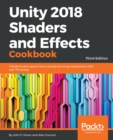 Image for Unity 2018 shaders and effects cookbook: transform your game into a visually stunning masterpiece with over 70 recipes