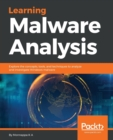 Image for Learning malware analysis  : explore the concepts, tools, and techniques to analyze and investigate Windows malware