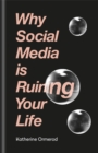 Image for Why social media is ruining your life