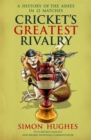 Image for Cricket's greatest rivalry  : a history of the Ashes in 12 matches
