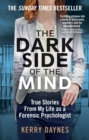 Image for The dark side of the mind  : true stories from my life as a forensic psychologist