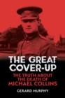 Image for The great cover-up: the truth about the death of Michael Collins