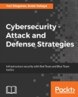 Image for Cybersecurity - attack and defence strategies  : infrastructure security with red team and blue team tactics