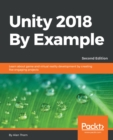 Image for Unity 2018 By Example: Learn about game and virtual reality development by creating five engaging projects, 2nd Edition