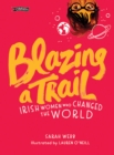 Image for Blazing a trail  : Irish women who changed the world