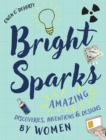 Image for Bright sparks  : amazing discoveries, inventions & designs by women