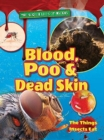Image for Blood, poo & dead skin  : the things insects eat