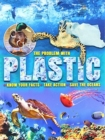 Image for The problem with plastic  : know your facts, take action, save the oceans