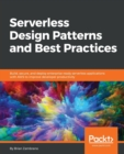 Image for Serverless Design Patterns and Best Practices : Build, secure, and deploy enterprise ready serverless applications with AWS to improve developer productivity
