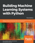 Image for Building Machine Learning Systems with Python: Explore machine learning and deep learning techniques for building intelligent systems using scikit-learn and TensorFlow, 3rd Edition