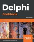 Image for Delphi Cookbook: Recipes to master Delphi for IoT integrations, cross-platform, mobile and server-side development, 3rd Edition