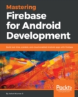 Image for Mastering Firebase for Android Development: Build real-time, scalable, and cloud-enabled Android apps with Firebase