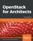 Image for OpenStack for Architects : Design production-ready private cloud infrastructure, 2nd Edition