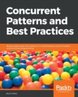 Image for Concurrent Patterns and Best Practices : Build scalable apps with patterns in multithreading, synchronization, and functional programming