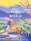 Image for Epic runs of the world  : explore the world's most thrilling running routes and trails