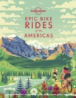 Image for Epic bike rides of the Americas  : explore the Americas' most thrilling cycling routes on the road, gravel and trails