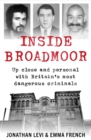 Image for Inside Broadmoor  : up close and personal with Britain's most dangerous criminals