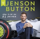 Image for How to be an F1 driver  : my guide to life in the fast lane