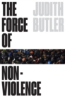 Image for The force of nonviolence  : an ethico-political bind