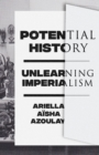 Image for Potential History : Unlearning Imperialism
