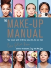 Image for The make-up manual: your beauty guide for brows, eyes, skin, lips and more