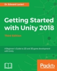 Image for Getting started with Unity 2018  : a beginner's guide to 2D and 3D game development with Unity