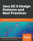 Image for Java EE 8 Design Patterns and Best Practices : Build enterprise-ready scalable applications with architectural design patterns