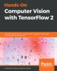 Image for Hands-On Computer Vision with TensorFlow 2 : Leverage deep learning to create powerful image processing apps with TensorFlow 2.0 and Keras
