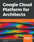 Image for Google Cloud Platform for Architects : Design and manage powerful cloud solutions