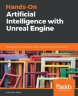 Image for Hands-On Artificial Intelligence with Unreal Engine : Everything you want to know about Game AI using Blueprints or C++