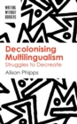 Image for Decolonising multilingualism  : struggles to decreate