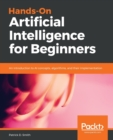 Image for Hands-On Artificial Intelligence for Beginners : An introduction to AI concepts, algorithms, and their implementation