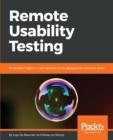 Image for Remote Usability Testing : Actionable insights in user behavior across geographies and time zones